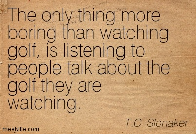 Quotation-T-C-Slonaker-golf-listening-people-Meetville-Quotes-240629